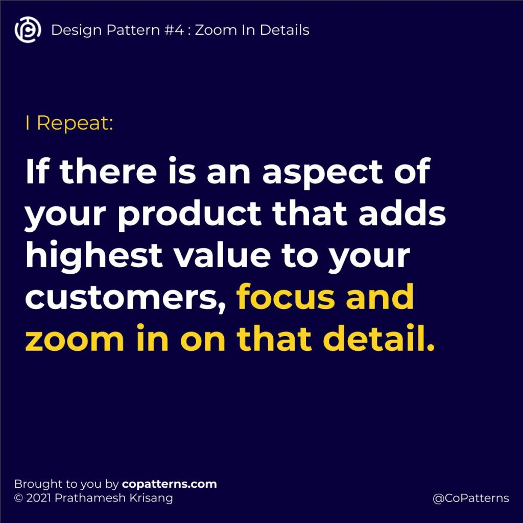 If there is an aspect of your product that adds highest value to your customers, focus and zoom in on that detail.