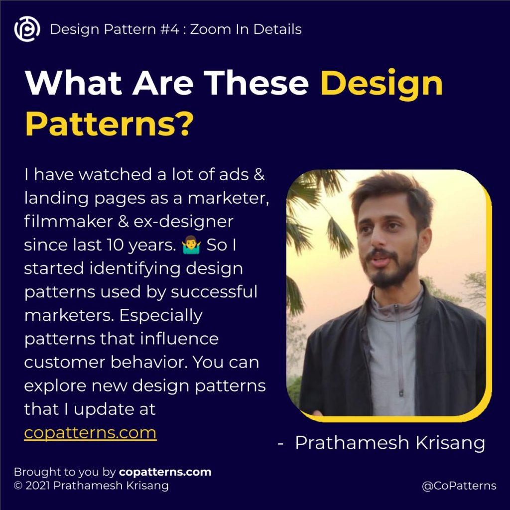 What Are These Design Patterns?  I have watched a lot of ads & landing pages as a marketer, filmmaker & ex-designer since last 10 years. 🤷♂️ So I started identifying design patterns used by successful marketers. Especially patterns that influence customer behavior. You can explore new design patterns that I update at copatterns.com