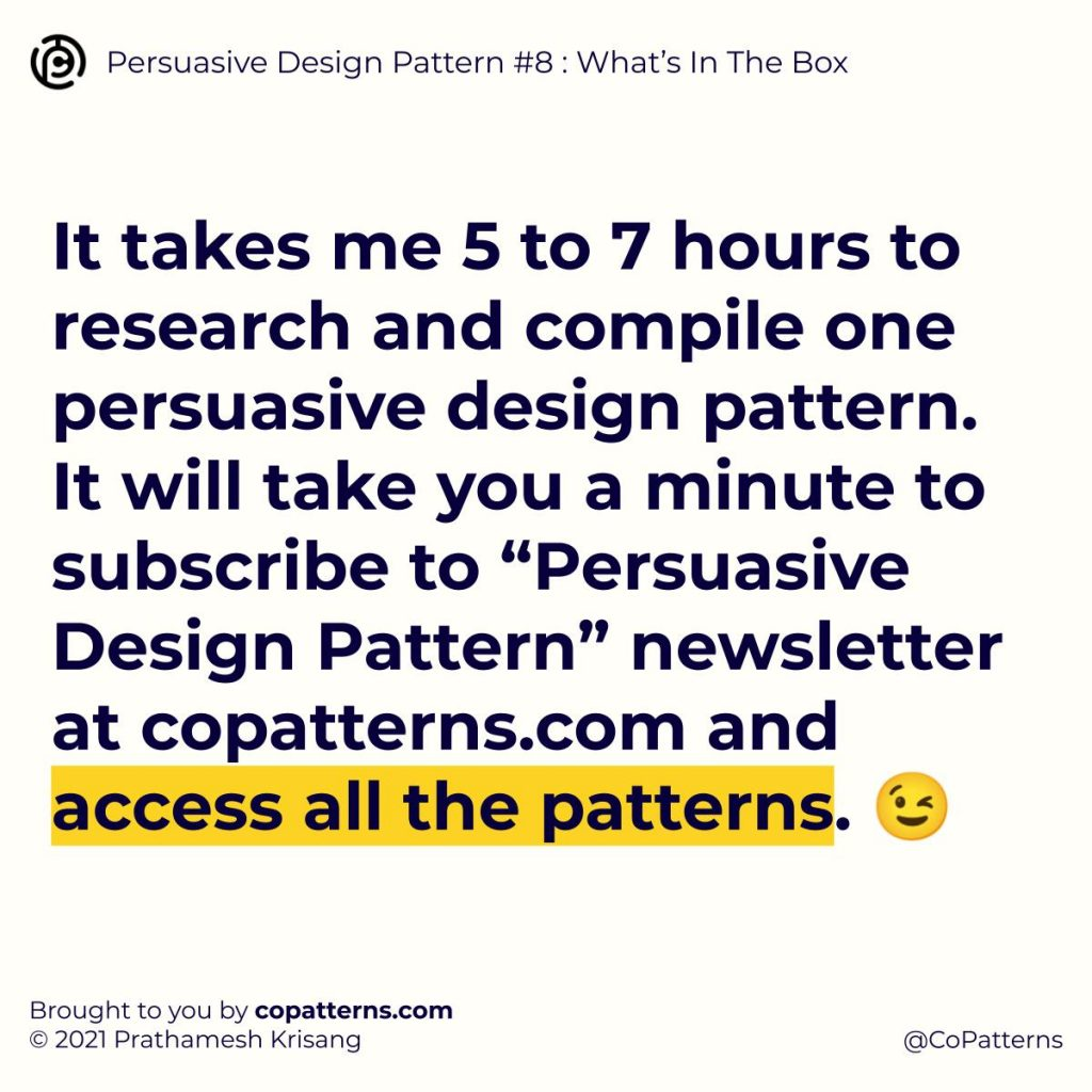 """It takes me 5 to 7 hours to research and compile one persuasive design pattern. It will take you a minute to subscribe to """"Persuasive Design Pattern"""" newsletter at copatterns.com and access all the patterns. 😉"""