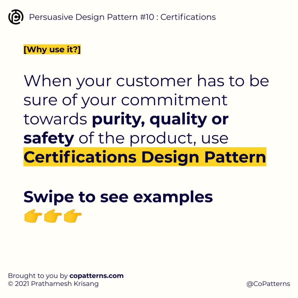 When your customer has to be sure of your commitment towards purity, quality or safety of the product, use Certifications Design Pattern