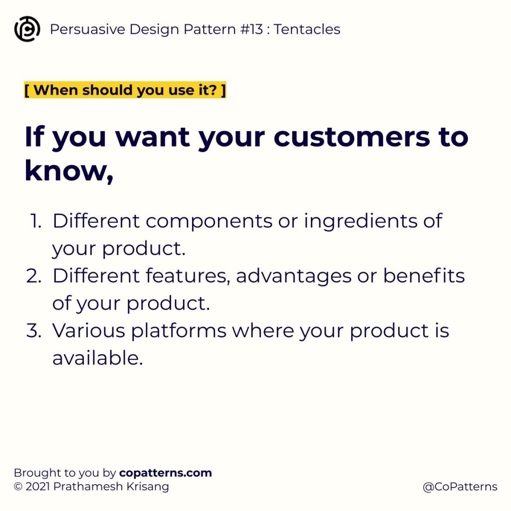 When should you use it? If you want your customers to know, Different components or ingredients of your product. Different features, advantages or benefits of your product. Various platforms where your product is available.