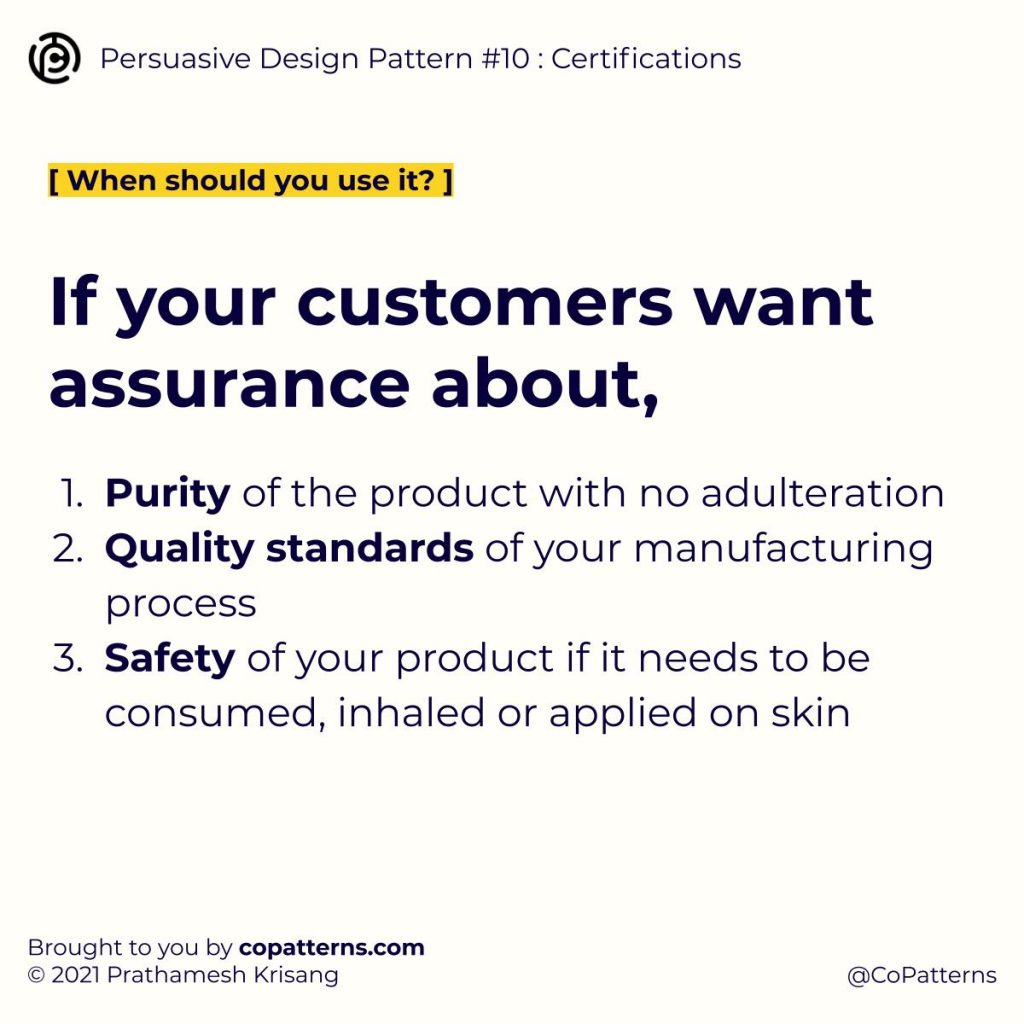 When should you use it?   If your customers want assurance about, Purity of the product with no adulteration Quality standards of your manufacturing process Safety of your product if it needs to be consumed, inhaled or applied on skin