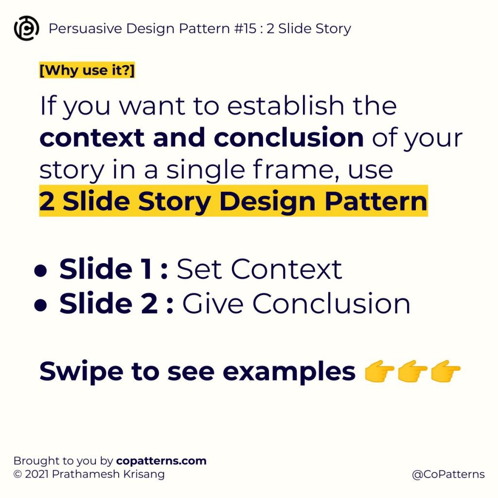 Why Use It? If you want to establish the context and conclusion of your story in a single frame, use  2 Slide Story Design Pattern  Slide 1 : Set Context Slide 2 : Give Conclusion